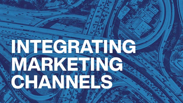 Webinar - Integrating Marketing Channels